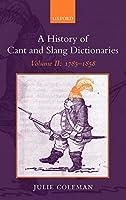 COLEMAN : HIST CANT SLANG DIC V2 (History of Cant and Slang Dictionaries)