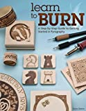 Learn to Burn: A Step-by-Step Guide to Getting Started in Pyrography (Fox Chapel Publishing) Easily Create Beautiful Art & Gifts with 14 Step-by-Step Projects, How-to Photos, and 50 Bonus Patterns by Simon Easton(2013-03-01)