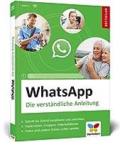 WhatsApp: Die verstaendliche Anleitung. Geeignet fuer alle Android-Smartphones und iPhones - ideal fuer Senioren