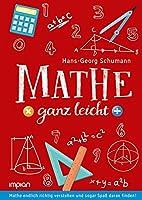 Mathe ganz leicht: Mathe endlich richtig verstehen und sogar Spass daran finden!
