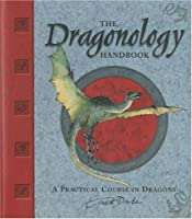 The Dragonology Handbook: A Practical Course in Dragons (Ologies)