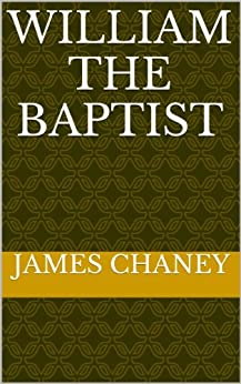 William The Baptist by [Chaney, James]