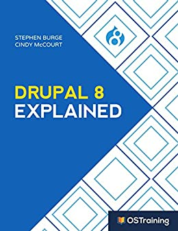 [Burge, Stephen, McCourt, Cindy]のDrupal 8 Explained: Your Step-by-Step Guide to Drupal 8 (The Explained Series) (English Edition)