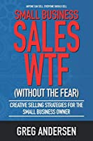 Small Business Sales WTF: Creative Selling Strategies for the small business owner