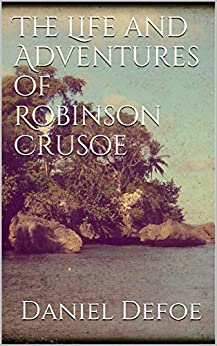 The Life and Adventures of Robinson Crusoe by [Defoe, Daniel]