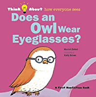 Does an Owl Wear Eyeglasses? (Think About...)
