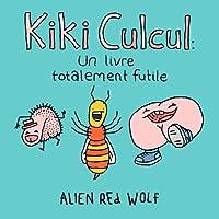 Kiki Culcul: Un Livre Totalement Futile