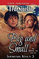 Big and Small: Siren Publishing Classic Manlove (Supernatural Royalty)