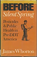 Before Silent Spring: Pesticides and Public Health in Pre-Ddt America