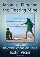 Japanese Film and the Floating Mind: Cinematic Contemplations of Being