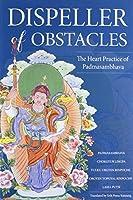 Dispeller of Obstacles: The Heart Practice of Padmasambhava by Padmasambhava Guru Rinpoche Lama Pema Tashi Putsi(2014-10-07)
