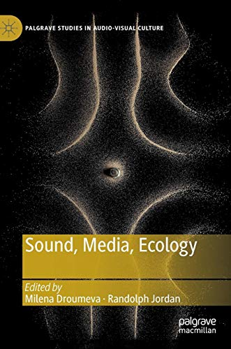 Download Sound, Media, Ecology (Palgrave Studies in Audio-Visual Culture) 303016568X