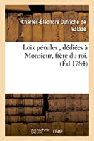 Loix Pénales, Dédiées À Monsieur, Frère Du Roi (Sciences Sociales)