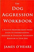 The Dog Aggression Workbook