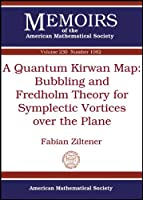 A Quantum Kirwan Map: Bubbling and Fredholm Theory for Symplectic Vortices over the Plane (Memoirs of the American Mathematical Society)