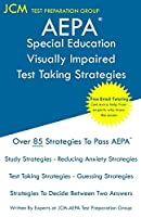 AEPA Special Education Visually Impaired - Test Taking Strategies: AEPA AZ032 Exam - Free Online Tutoring - New 2020 Edition - The latest strategies to pass your exam.