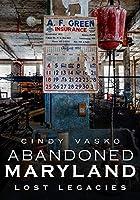 Abandoned Maryland: Lost Legacies