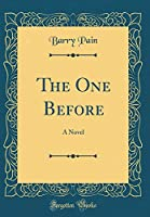 The One Before: A Novel (Classic Reprint)