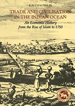 [Chaudhuri, K. N.]のTrade and Civilisation in the Indian Ocean: An Economic History from the Rise of Islam to 1750