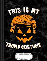 This is My Trump Costume Composition Notebook: College Ruled 9¾ x 7½ 100 Sheets 200 Pages For Writing