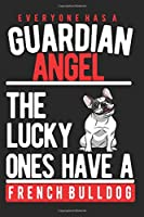 EVERYONE HAS A GUARDIAN ANGEL. THE LUCKY ONES HAVE A FRENCH BULLDOG: Notebook / Journal / Diary, Notebook Writing Journal ,6x9 dimension|120pages