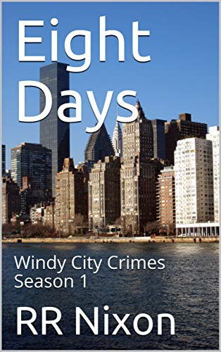Eight Days: Windy City Crimes Season 1 (Chicago Crimes) (English Edition)