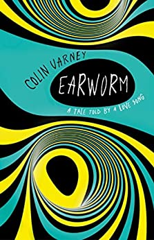 Earworm  : A Tale Told by a Love Song by [Varney, Colin ]
