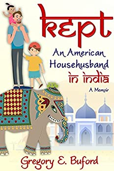 Kept: An American Househusband in India by [Buford, Gregory E.]