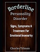 Borderline Personality Disorder: Signs, Symptoms, and Treatment for Emotional Insecurity