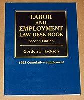 Labor and Employment Law Desk Book: 1995 Cumulative Supplement