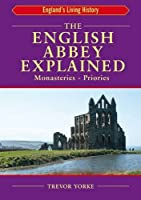 The English Abbey Explained: Monasteries - Priories (England's Living History)