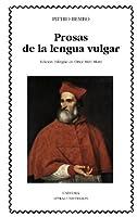 Prosas de la lengua vulgar / Vernacular prose
