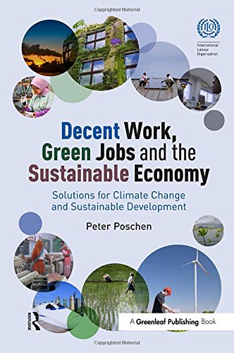 Download Decent Work, Green Jobs and the Sustainable Economy: Solutions for Climate Change and Sustainable Development 1783534494