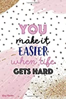 You Make It Easier When Life Gets Hard: Blog Planner Notebook Journal Composition Blank Lined Diary Notepad 120 Pages Paperback