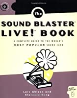 The Sound Blaster Live! Book: A Complete Guide to the World's Most Popular Soundcard