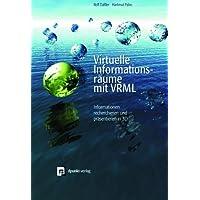 Virtuelle Informationsraeume mit VRML. Informationen recherchieren und praesentieren in 3D