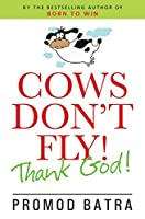 Cows Dont Fly! Thank God!!