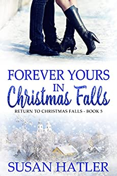 Forever Yours in Christmas Falls (Return to Christmas Falls Book 5) by [Hatler, Susan]
