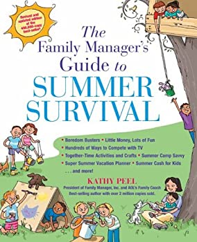 The Family Manager's Guide To Summer Survival: Make the Most of Summer Vacation with Fun Family Activities Games and More!