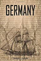 Germany Travel Diary: Travel and vacation diary for Germany. A logbook with important pre-made pages and many free sites for your travel memories. For a present, notebook or as a parting gift