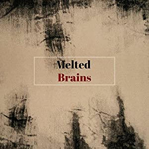 Melted Brains