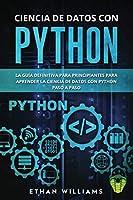 CIENCIA DE DATOS CON PYTHON: La Guía definitiva para principiantes para aprender la ciencia de datos con Python paso a paso