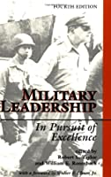 Military Leadership: In Pursuit Of Excellence, Fourth Edition
