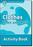Clothes Then and Now Activity Book (Oxford Read and Discover: Discover! Level 6)