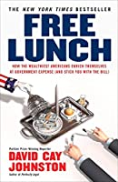 Free Lunch: How the Wealthiest Americans Enrich Themselves at Government Expense (and Stick You with the Bill) by David Cay Johnston(2008-12-30)