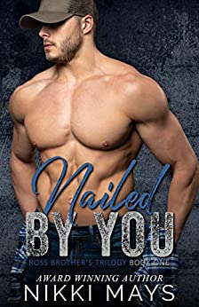 [Mays, Nikki]のNailed by You: The Ross Brothers Trilogy: Book One (English Edition)