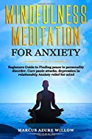Mindfulness meditation for anxiety: Beginners Guide to Finding peace in personality disorder. Cure panic attacks, depression in relationship Anxiety relief for mind.