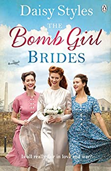 The Bomb Girl Brides: Is all really fair in love and war? The gloriously heartwarming, wartime spirit saga (The Bomb Girls Book 4) by [Styles, Daisy]