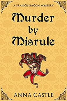 Murder by Misrule (The Francis Bacon Mystery Series Book 1) by [Castle, Anna]