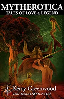 Mytherotica: Tales of Love & Legend (Adventures in Love & Time Book 3) by [Greenwood, Kerry]